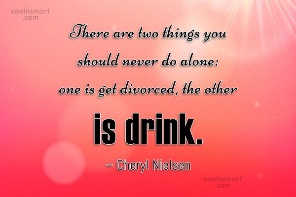 Divorce Quote: There are two things you should never...