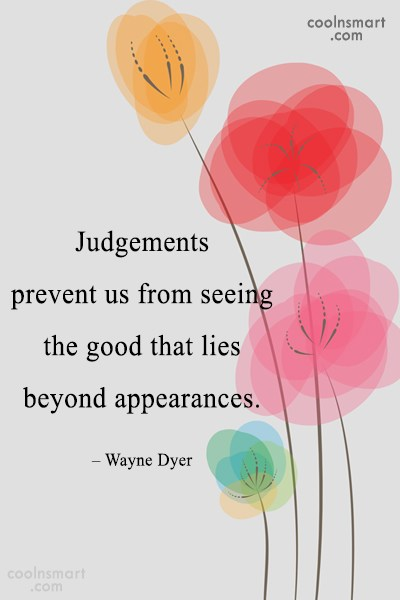 Quote: Judgements prevent us from seeing the good...