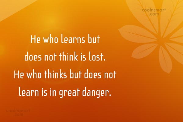 Graduation Quote: He who learns but does not think...