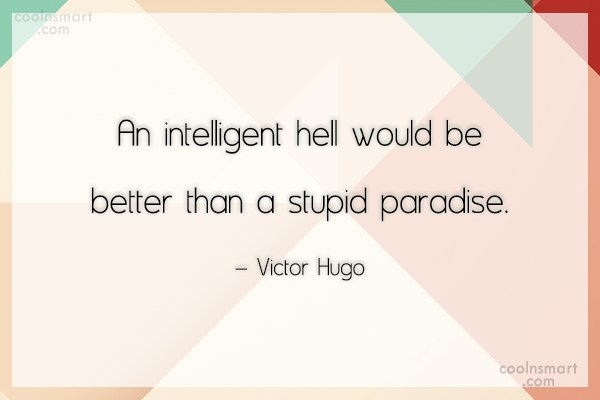 Quote: An intelligent hell would be better than...