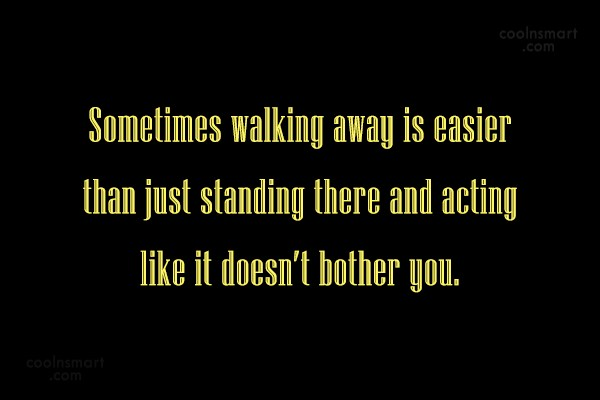 Giving Up Quote: Sometimes walking away is easier than just...