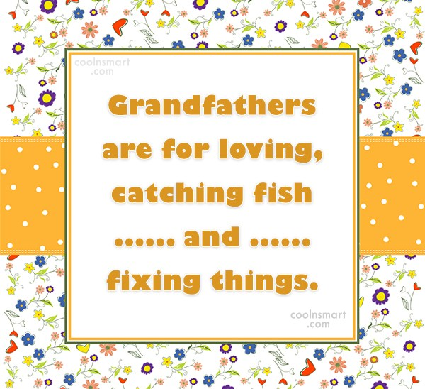 Grandfather Quote: Grandfathers are for loving and fixing things.