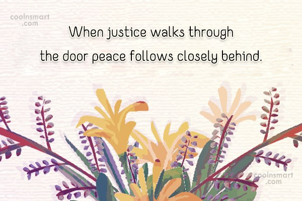 Peace Quote: When justice walks through the door peace...