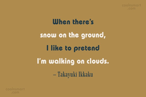 Quote: When there's snow on the ground, I...
