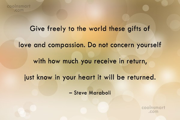 Compassion Quote: Give freely to the world these gifts...