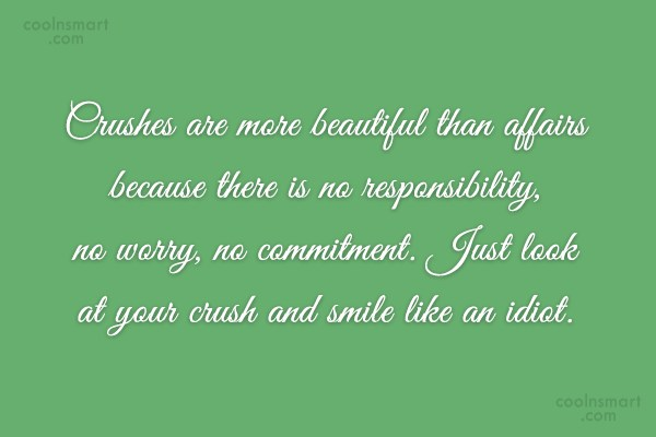 Crush Quote: Crushes are more beautiful than affairs because...