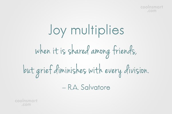 Joy Quote: Joy multiplies when it is shared among...