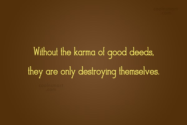 Karma Quote: Without the karma of good deeds, they...