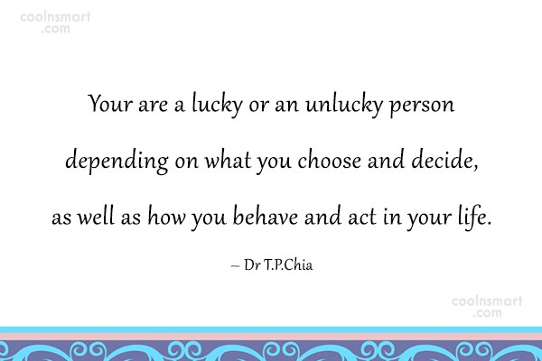 Luck Quote: Your are a lucky or an unlucky...