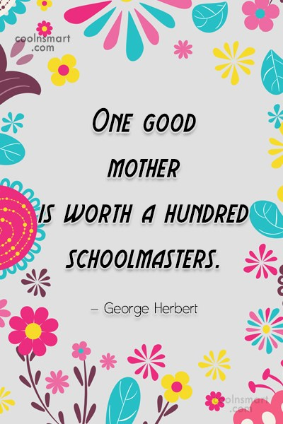 Quote: One good mother is worth a hundred...