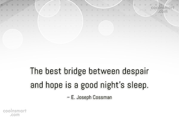 Sleep Quote: The best bridge between despair and hope...