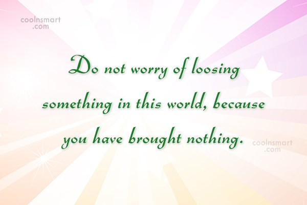 Life Quote: Do not worry of loosing something in...