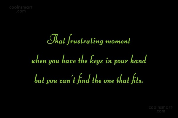 Quote: That frustrating moment when you have the...