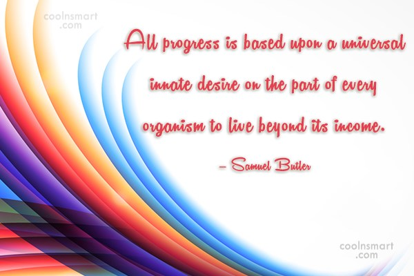 Progress Quote: All progress is based upon a universal...