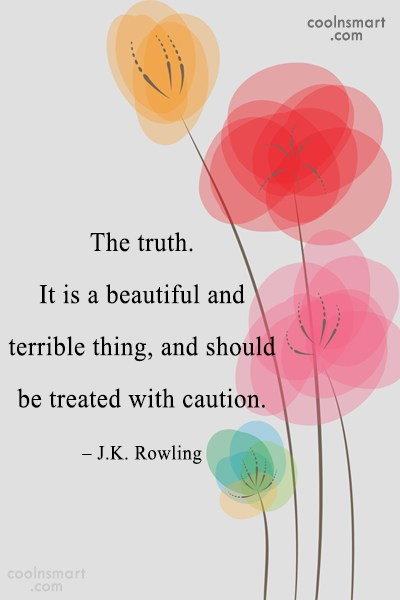 Quote: The truth. It is a beautiful and...