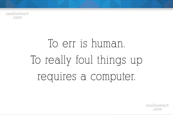 Computer Quote: To err is human. To really foul...