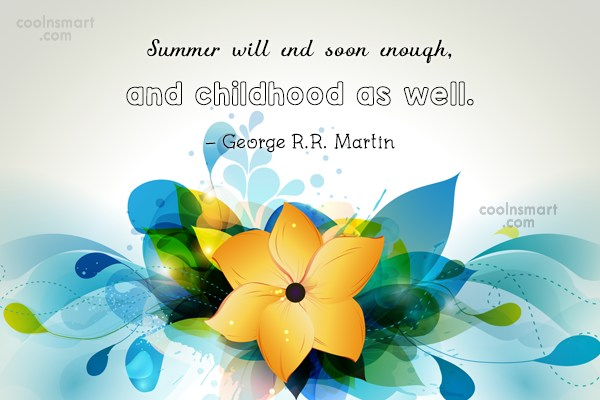 Childhood Quote: Summer will end soon enough, and childhood...