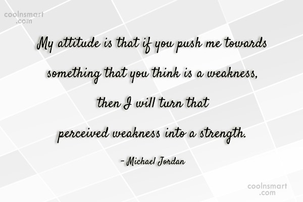 Weakness Quote: My attitude is that if you push...