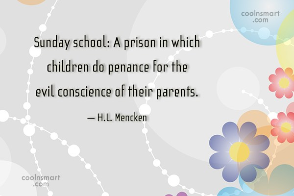 School Quote: Sunday school: A prison in which children...