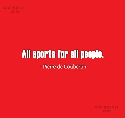 Sports Quote: All sports for all people. – Pierre...