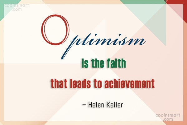Quote: Optimism is the faith that leads to...