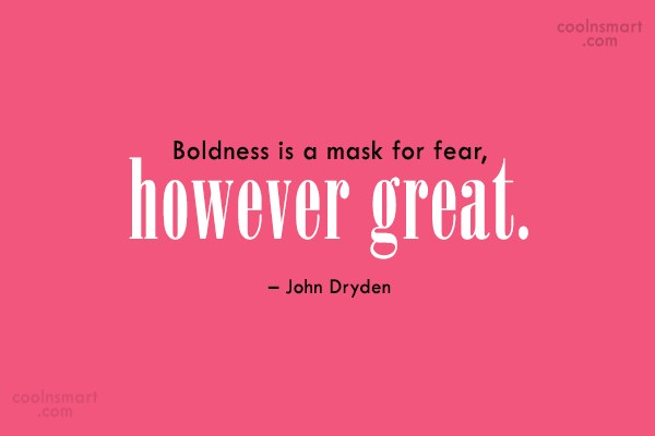 Boldness Quote: Boldness is a mask for fear, however...