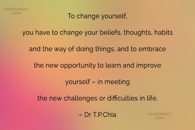 Change Quote: To change yourself, you have to change...