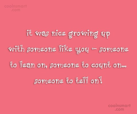 Sister Quote: It was nice growing up with someone...