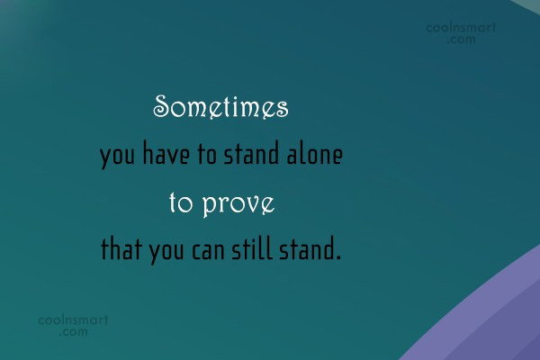 Being Single Quote: Sometimes you have to stand alone to...