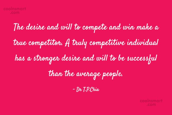 Competition Quote: The desire and will to compete and...