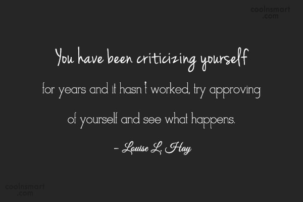 Criticism Quote: You have been criticizing yourself for years...