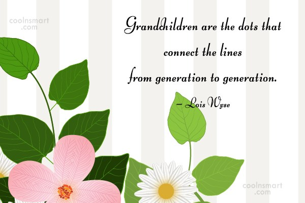 Grandchildren Quote: Grandchildren are the dots that connect the...