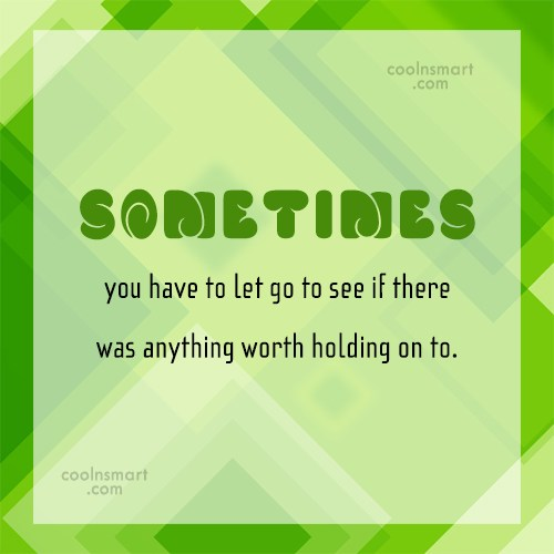 Holding On Quote: Sometimes you have to let go to...