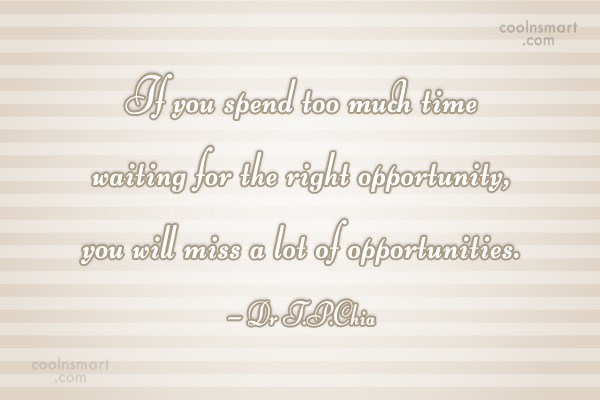 Opportunity Quote: If you spend too much time waiting...