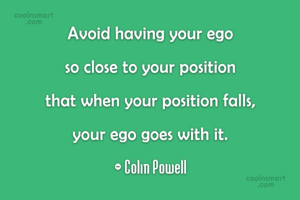 Ego Quote: Avoid having your ego so close to...