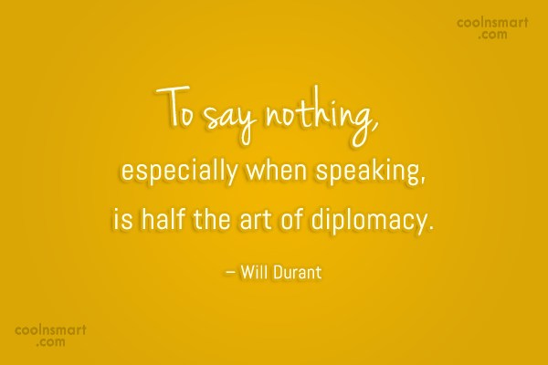 Diplomacy Quote: To say nothing, especially when speaking, is...