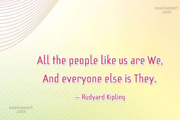 Quote: All the people like us are We,...