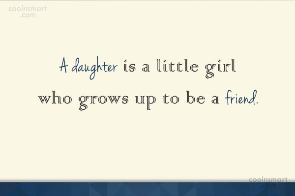 Daughter Quote: A daughter is a little girl who...