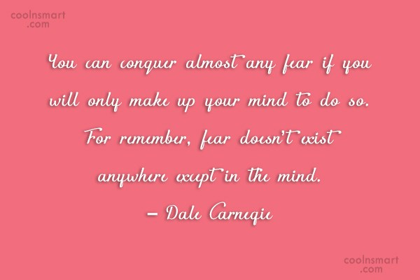 Quote: You can conquer almost any fear if...
