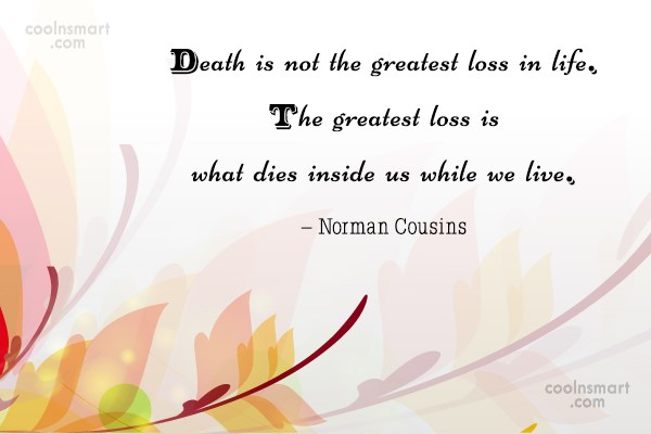 Death Quote: Death is not the greatest loss in...