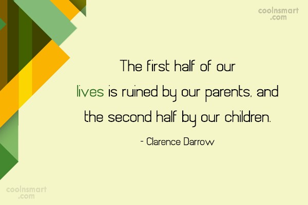Parents Quote: The first half of our lives is...