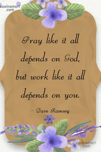 Prayer Quote: Pray like it all depends on God,...