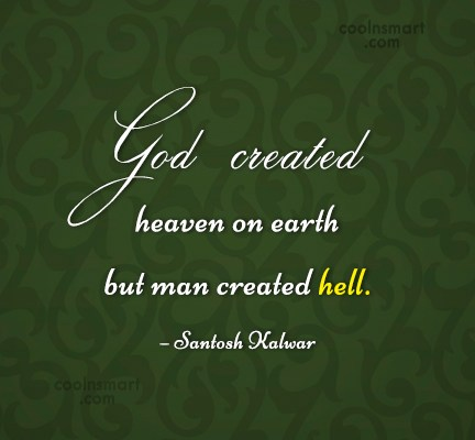 Heaven Quote: God created heaven on earth but man...