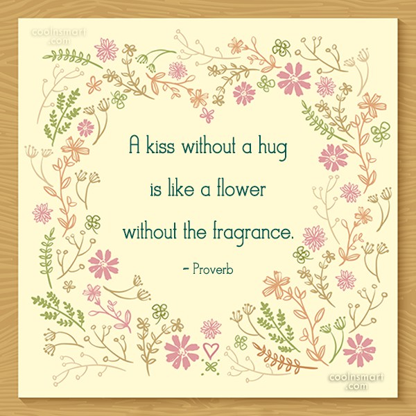 Kiss Quote: A kiss without a hug is like...
