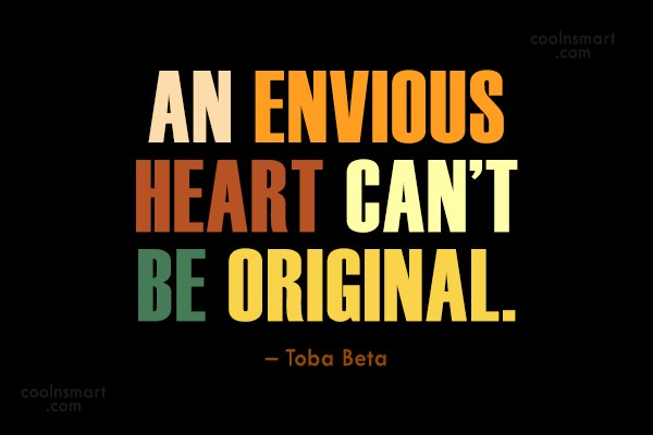 Originality Quote: An envious heart can't be original. –...