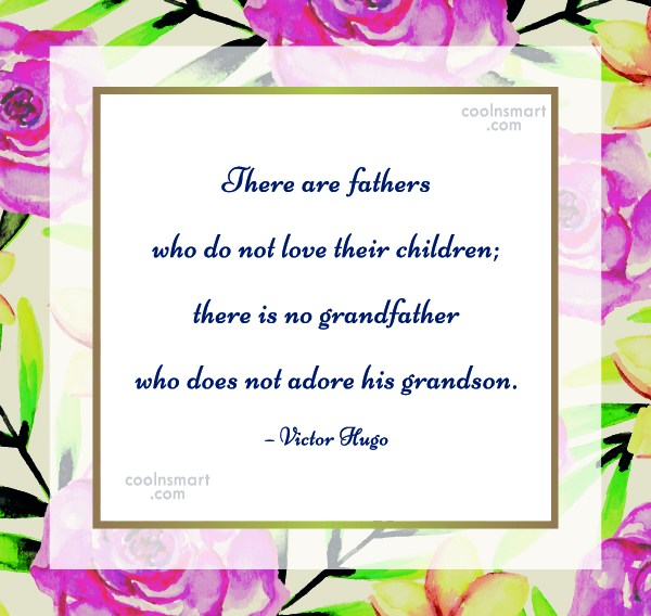 Grandfather Quote: There are fathers who do not love...