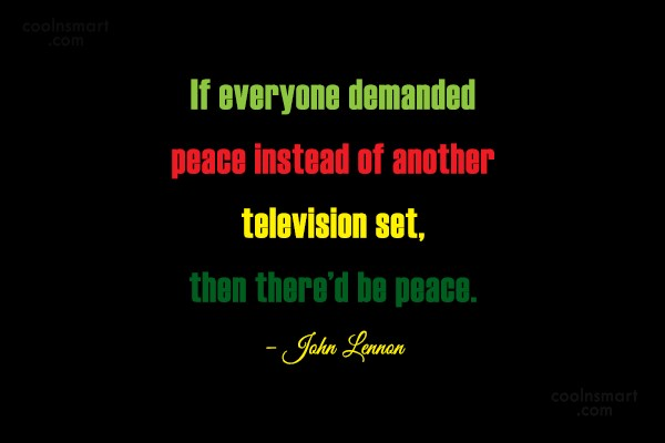 Quote: If everyone demanded peace instead of another...