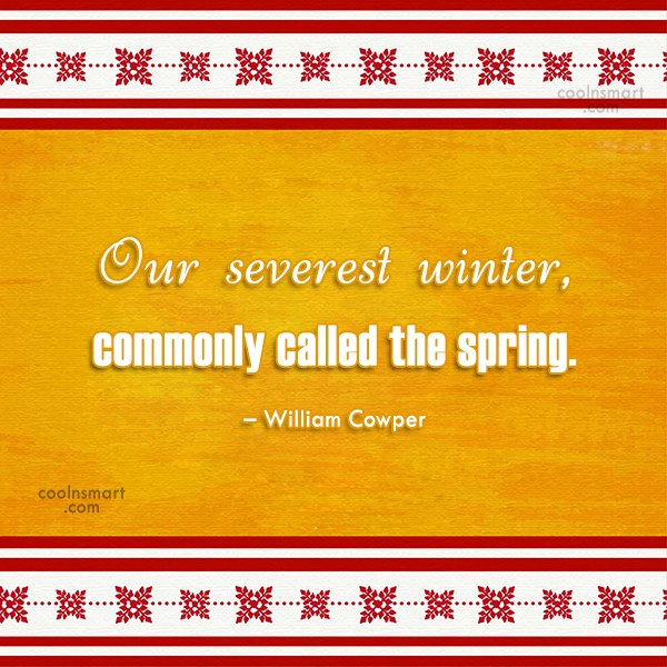 Winter Quote: Our severest winter, commonly called the spring....