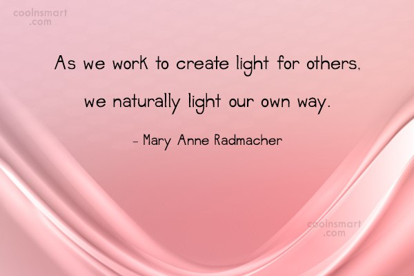 Kindness Quote: As we work to create light for...