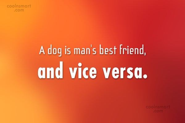 Dogs Quote: A dog is man's best friend, and...